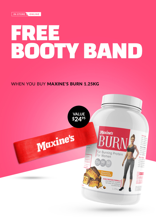 FREE Booty Band with Maxines Burn Protein